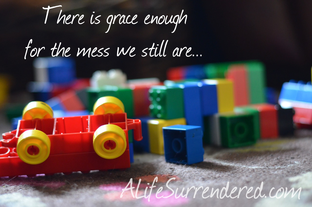 There is Grace Enough for the Mess We Still Are…