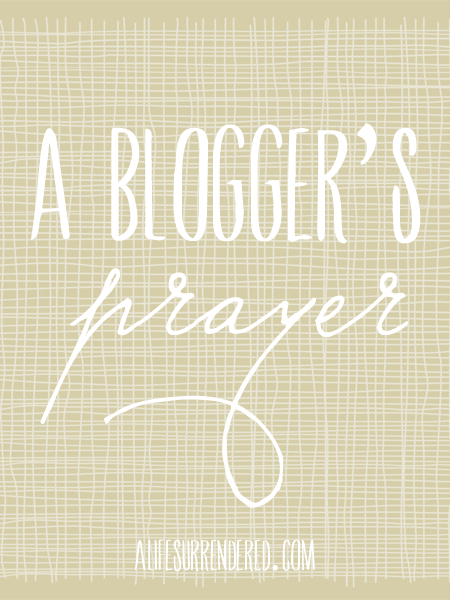 A blogger's prayer…