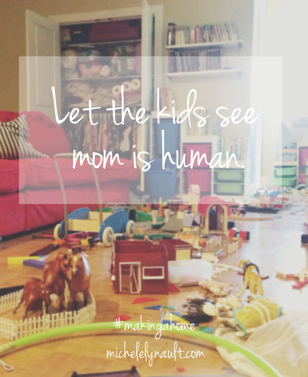 Let the kids see mom is human. #makingahome