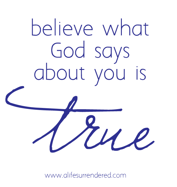 Believe what God says about you is true