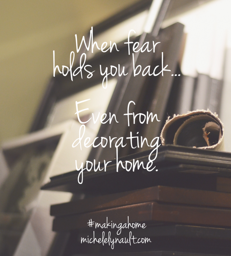 When fear holds you back, even from decorating your home. #makingahome