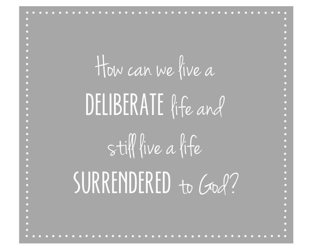 A Deliberate Life Can Still Be a Surrendered One