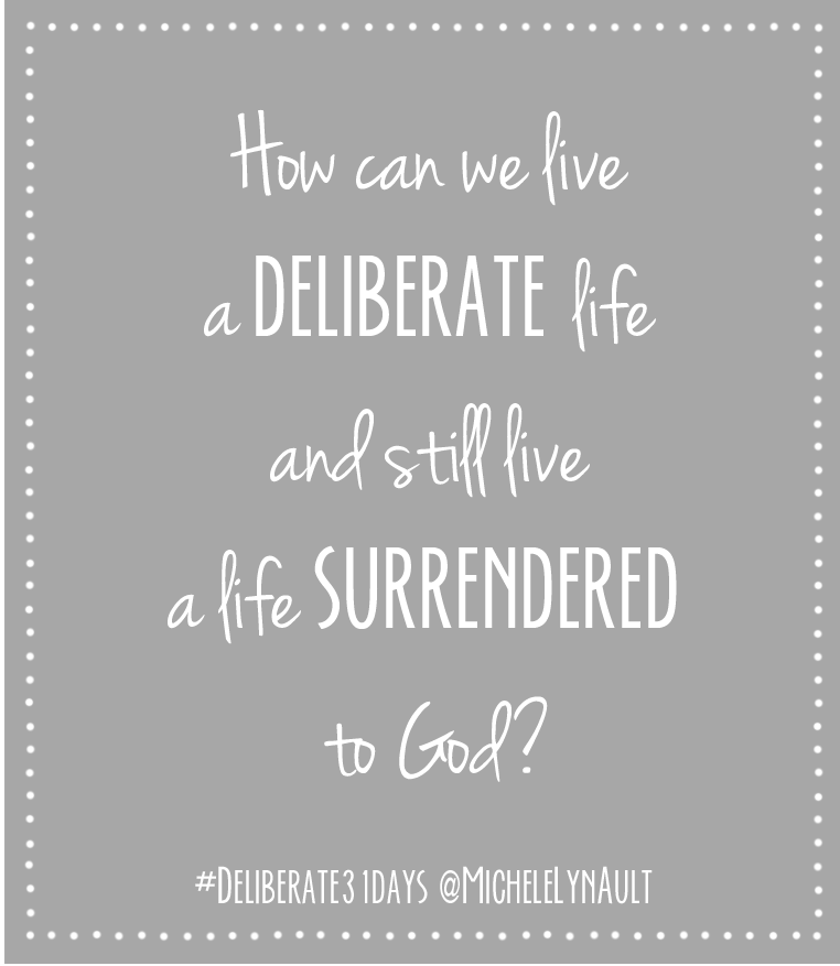 How can we live a deliberate life and still live a life surrendered to God? #Deliberate31days