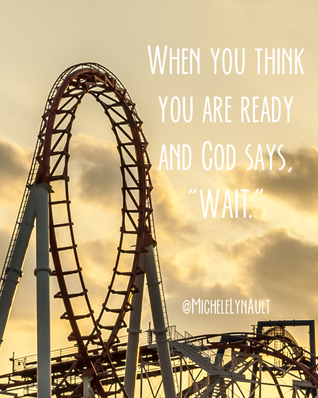 "When you think you are ready and God says, ""Wait."" #Deliberate31days"