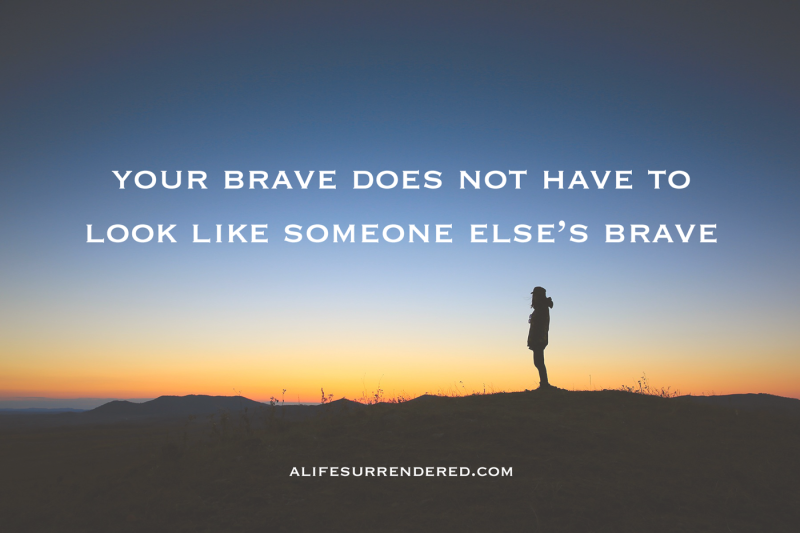 Your brave won't look like someone else's brave, and it doesn't have to. #deliberate31days