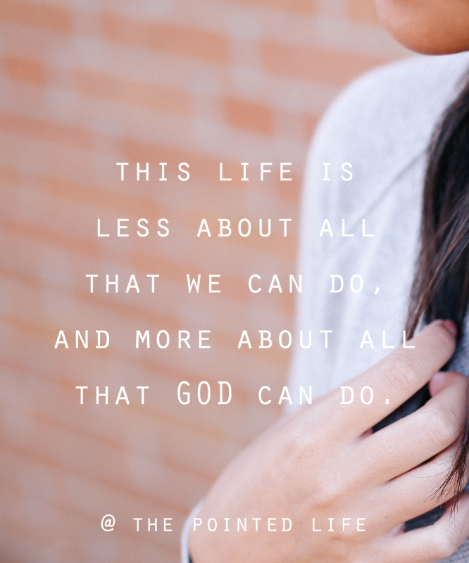 This life is less about all that we can do, and more about all that God can do. #thepointedlife