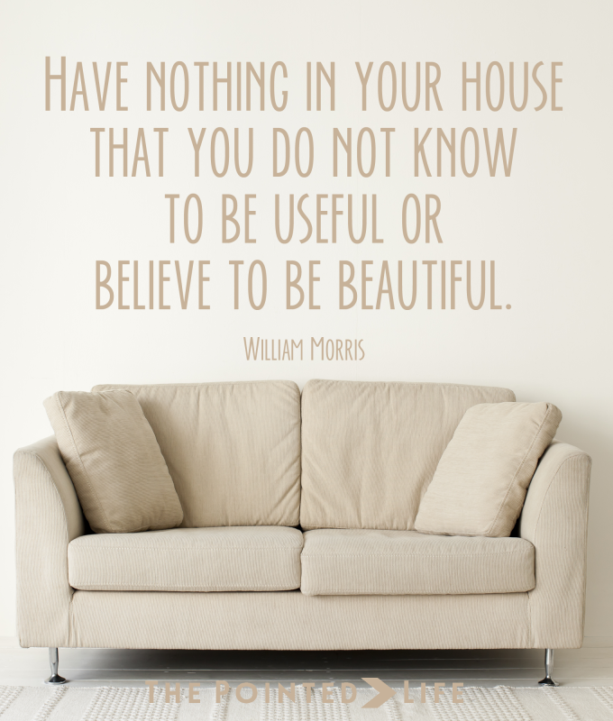 """Have nothing in your house that you do not know to be useful, or believe to be beautiful."" William Morris #thepointedlife"